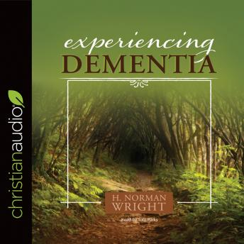Experiencing Dementia, H. Norman Wright