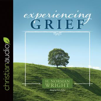 Experiencing Grief, H. Norman Wright