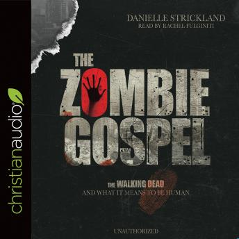 Download Zombie Gospel: The Walking Dead and What it Means to Be Human by Danielle Strickland