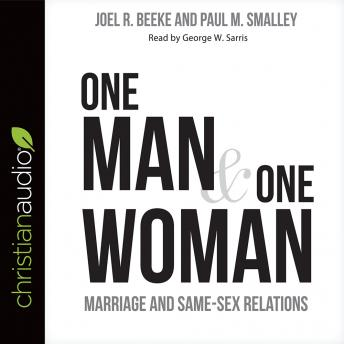 One Man and One Woman: Marriage and Same-Sex Relations, Paul Smalley, Joel R. Beeke