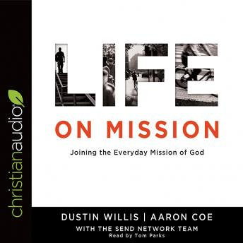 Life on Mission: Joining the Everyday Mission of God, Aaron Coe, Dustin Willis