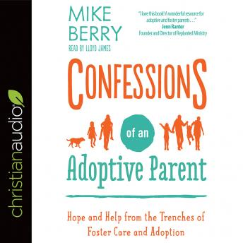 Confessions of an Adoptive Parent: Hope and Help from the Trenches of Foster Care and Adoption, Mike Berry