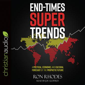 End-Times Super Trends: A Political, Economic, and Cultural Forecast of the Prophetic Future, Ron Rhodes