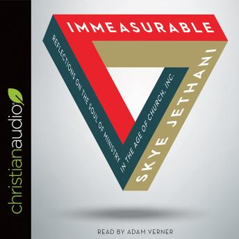 Immeasurable: Reflections on the Soul of Ministry in the Age of Church, Inc., Skye Jethani