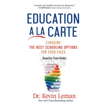 Education a la Carte: Choosing the Best Schooling Options for Your Child, Kevin Leman