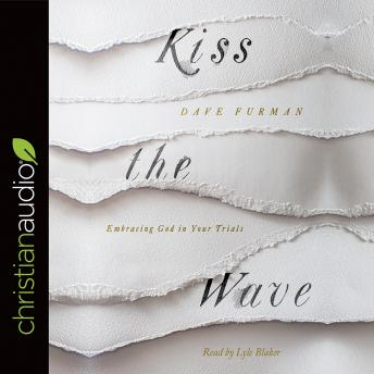Kiss the Wave: Embracing God in Your Trials