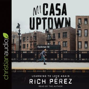 Mi Casa Uptown: Learning to Love Again, Rich Perez