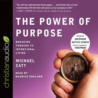 Power of Purpose: Breaking Through to Intentional Living, Michael Catt