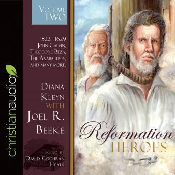 Reformation Heroes Volume Two: 1522 - 1629 John Calvin, Theodore Beza, The Anabaptists, and many more, Diana Kleyn, Joel R. Beeke