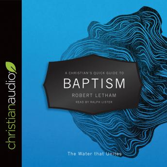 Christian's Quick Guide to Baptism: The Water that Unites, Robert Letham