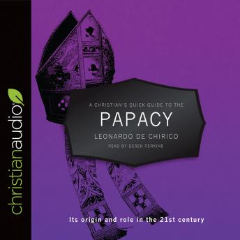 Christian's Quick Guide to the Papacy: Its origin and role in the 21st century, Leonardo De Chirico