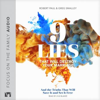 9 Lies That Will Destroy Your Marriage: And the Truths That Will Save It and Set It Free