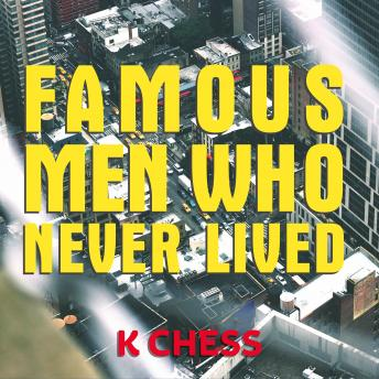 Famous Men Who Never Lived, Audio book by K Chess