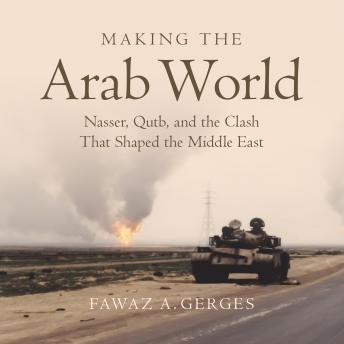 Download Making the Arab World: Nasser, Qutb, and the Clash That Shaped the Middle East by Fawaz A. Gerges