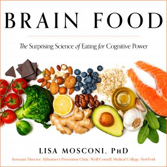 Download Brain Food: The Surprising Science of Eating for Cognitive Power by Lisa Mosconi, Ph.D.