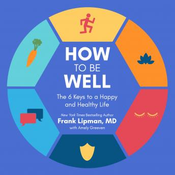How to Be Well: The 6 Keys to a Happy and Healthy Life details