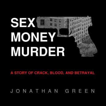 Sex Money Murder: A Story of Crack, Blood, and Betrayal