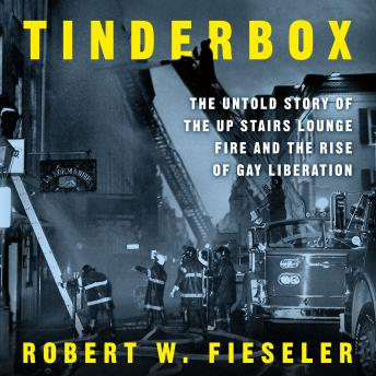 Tinderbox: The Untold Story of the Up Stairs Lounge Fire and the Rise of Gay Liberation details