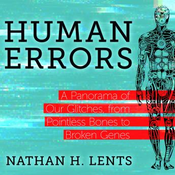 Download Human Errors: A Panorama of Our Glitches, From Pointless Bones to Broken Genes by Nathan H. Lents