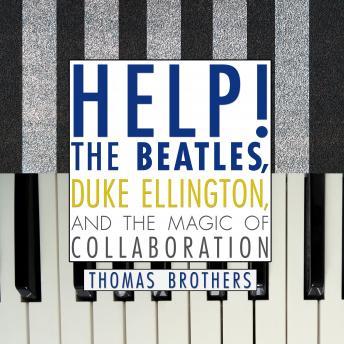 Help!: The Beatles, Duke Ellington, and the Magic of Collaboration details