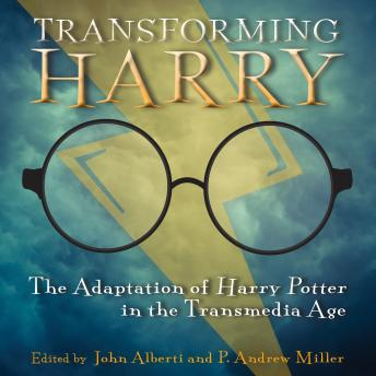 Transforming Harry: The Adaptation of Harry Potter in the Transmedia Age details