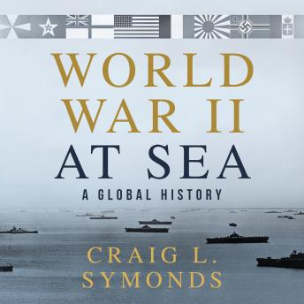 Download World War II at Sea: A Global History by Craig L. Symonds