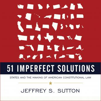 51 Imperfect Solutions: States and the Making of American Constitutional Law, Audio book by Jeffrey S. Sutton