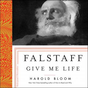 Download Falstaff: Give Me Life by Harold Bloom