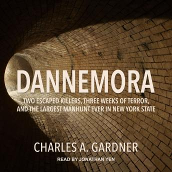 Dannemora: Two Escaped Killers, Three Weeks of Terror, and the Largest Manhunt Ever in New York State, Audio book by Charles A. Gardner