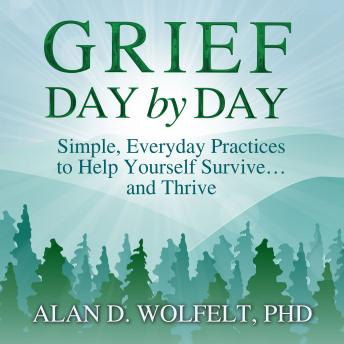 Grief Day by Day: Simple, Everyday Practices to Help Yourself Survive... and Thrive