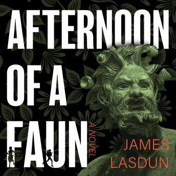 Afternoon of a Faun: A Novel, James Lasdun