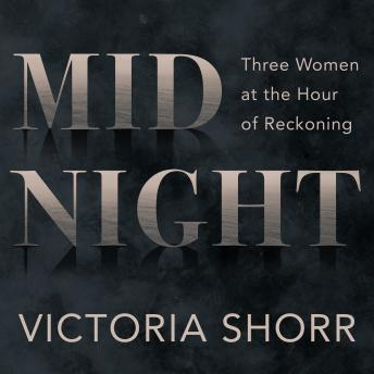 Midnight: Three Women at the Hour of Reckoning, Victoria Shorr