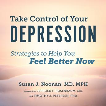 Take Control of Your Depression: Strategies to Help You Feel Better Now details