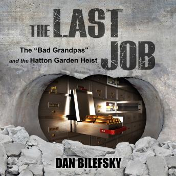 The Last Job: 'The Bad Grandpas' and the Hatton Garden Heist