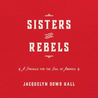 Sisters and Rebels: A Struggle for the Soul of America, Jacquelyn Dowd Hall
