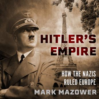Download Hitler's Empire: How the Nazis Ruled Europe by Mark Mazower