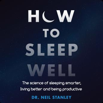 How to Sleep Well: The Science of Sleeping Smarter, Living Better and Being Productive sample.