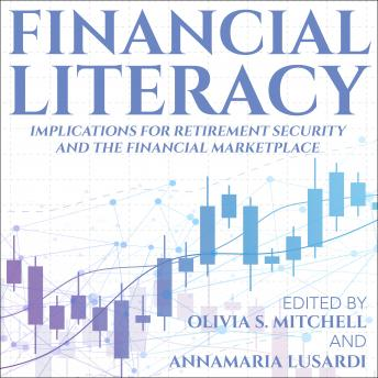 Financial Literacy: Implications for Retirement Security and the Financial Marketplace details