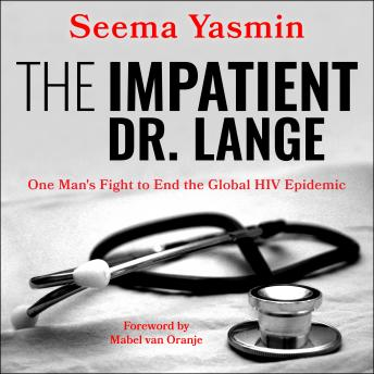 The Impatient Dr. Lange: One Man's Fight to End the Global HIV Epidemic