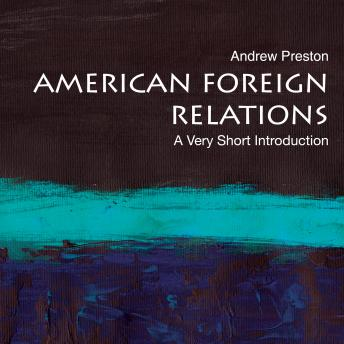 Download American Foreign Relations: A Very Short Introduction by Andrew Preston