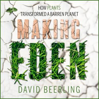 Download Making Eden: How Plants Transformed a Barren Planet by David Beerling