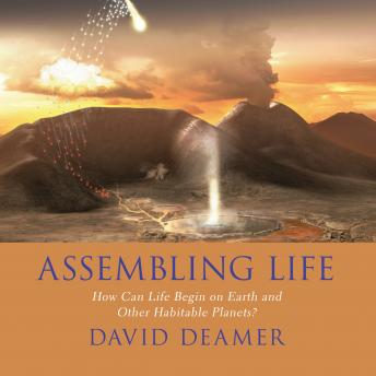 Download Assembling Life: How Can Life Begin on Earth and Other Habitable Planets? by David Deamer