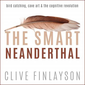 The Smart Neanderthal: Bird Catching, Cave Art & The Cognitive Revolution