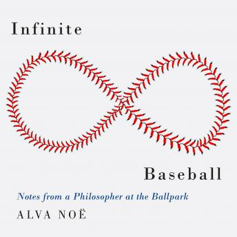 Infinite Baseball: Notes from a Philosopher at the Ballpark details