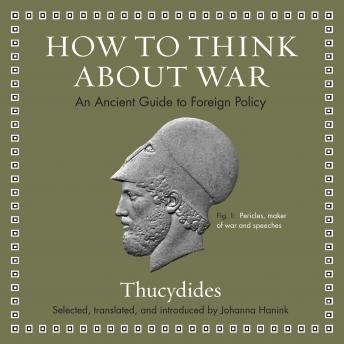 How to Think about War: An Ancient Guide to Foreign Policy, Audio book by Thucydides