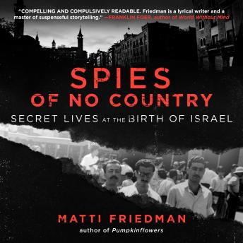 Download Spies of No Country: Secret Lives at the Birth of Israel by Matti Friedman
