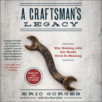 Download Craftsman's Legacy: Why Working with Our Hands Gives Us Meaning by Eric Gorges