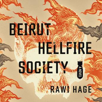 Download Beirut Hellfire Society: A Novel by Rawi Hage