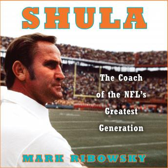 Download Shula: The Coach of the NFL's Greatest Generation by Mark Ribowsky