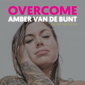 Overcome: A Memoir Of Abuse, Addiction, Sex Work, and Recovery, Amber Van De Bunt